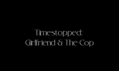 Timestopped : Girlfriend and the Cop